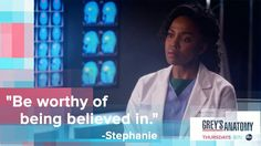 """""""Be worthy of being believed in."""" Stephanie Edwards to Amelia Shepherd, Grey's Anatomy quotes New Quotes, Family Quotes, Movie Quotes, Motivational Quotes, Funny Quotes, Preston, Stephanie Edwards, Arizona, Jackson"""