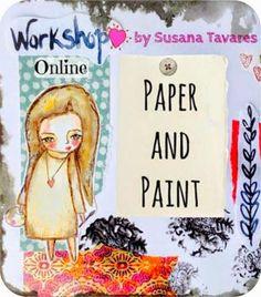 "art ecourse, online workshop, art class ""Paper and Paint"" mixed media art/ journaling by Susana Tavares"