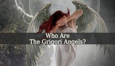 """To understand who the Grigori Angels are, we first have to understand what the word """"grigori"""" means. The word comes from the Greek """"egrgoroi"""" and it translates as """"The Watchers"""". Now it would be clear who the grigori are. They are the group of angels who rebelled against God."""