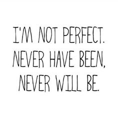 I'm not PERFECT !!