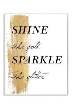 Dazzle your walls and your life with the The Stupell Home Decor Collection Shine Like Gold Sparkle Like Glitter Wall Plaque . This black and gold high-quality. Shine Quotes, Sparkle Quotes, Gold Quotes, Me Quotes, Quotes About Gold, Gold Sayings, Shine Bright Quotes, Qoutes, Diva Quotes