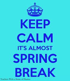 Keep+Calm_Spring+Break.jpg 600×700 pixels