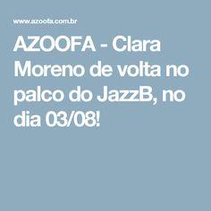 AZOOFA - Clara Moreno de volta no palco do JazzB, no dia 03/08!