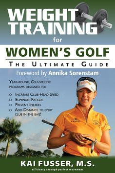 """Weight Training for Women's Golf: The Ultimate Guide"" by Kai Fusser; Foreword by Annika Sorenstam"