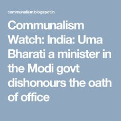 Communalism Watch: India: Uma Bharati a minister in the Modi govt dishonours the oath of office