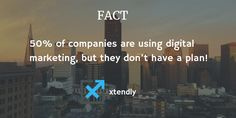 50% of companies are using digital marketing, but they don't have a plan!