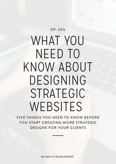 In this episode, we're chatting all about what you need to know before you dive into more strategic website designs. // Get Back To Design Podcast -- App Design, News Web Design, Blog Design, Fashion Website Design, Website Design Inspiration, Logo Branding, Branding Design, Marketing Digital, Content Marketing