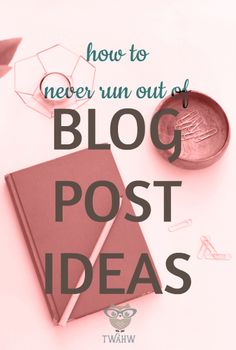 Fast and easy ways to come up with blog post ideas