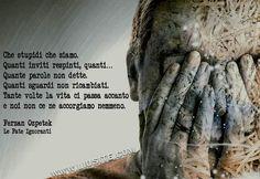 Ferzan Ozpetek - Che stupidi che siamo. Quanti inviti respinti, quanti… Quante parole non dette. Quanti sguardi non ricambiati [..] #FerzanOzpetek, #vita, #vivere, #liosite, #citazioniItaliane, #frasibelle, #ItalianQuotes, #Sensodellavita, #perledisaggezza, #perledacondividere, #GraphTag, #ImmaginiParlanti, #citazionifotografiche,