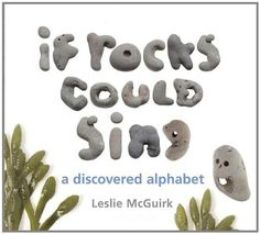 Book, If Rocks Could Sing: A Discovered Alphabet:  by Leslie McGuirk (from Amazon)