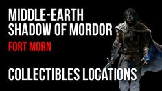 Middle Earth Shadow of Mordor Walkthrough Fort Morn Collectibles Guide