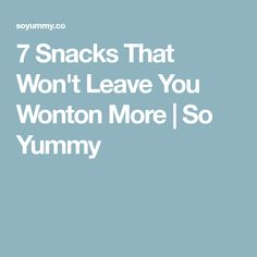 7 Snacks That Won't Leave You Wonton More | So Yummy