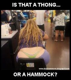 Thong or Hammock? I can say this as I am large. This is just wrong!