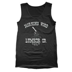 Morning Wood Lumber Co.  Avail in Mens T-shirts, Womens T-shirts, Tank Tops, & Sweatshirts. Get it Today @ DonkeyTees.com w/ FREE SHIPPING using code: PINNING at checkout.