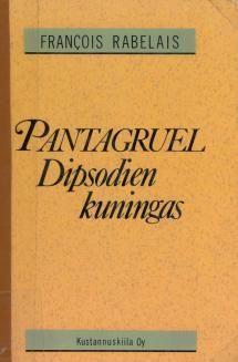 Pantagruel Dipsodien kuningas | Kirjasampo.fi - kirjallisuuden kotisivu