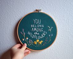 You Belong Among the Wildflowers Embroidery Hoop Art - Wall Hanging - Needlepoint Quote by BreezebotPunch by BreezebotPunch on Etsy https://www.etsy.com/listing/214688684/you-belong-among-the-wildflowers
