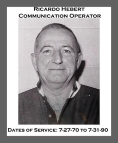 Ricardo Hebert Communication Operator Dates of Service: 7-27-70 to 7-31-90