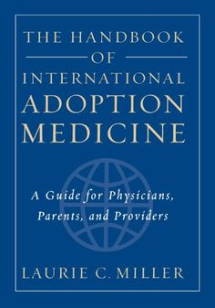 The Handbook of International Adoption Medicine: A Guide for Physicians, Parents, and Providers by Laurie C. Miller