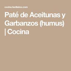 Paté de Aceitunas y Garbanzos (humus) | Cocina