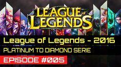 LEAGUE OF LEGENDS 2016 PLATINUM GAMEPLAY -  EPISODE 005 - PLATINUM TO DIAMOND (TIPSBEGINNER GUIDE)