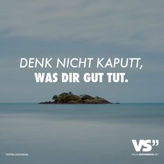 Denk nicht kaputt, was dir gut tut. - VISUAL STATEMENTS®