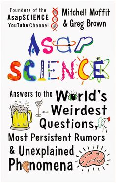 Encore -- AsapSCIENCE : answers to the world's weirdest questions, most persistent rumors, and unexplained phenomena / Mitch Moffit and Greg Brown ; illustrations by Greg Brown, Jessica Carroll, and Mitchell Moffit. Dork Diaries 12, Mitchell Moffit, New Books, Good Books, Unexplained Phenomena, Unexplained Mysteries, Thing 1, Science Books, Science Gifts