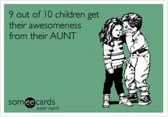 Funny Family Ecard: 9 out of 10 children get their awesomeness from their AUNT.