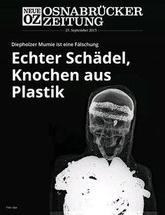 Die Diepholzer Mumie ist eine Fälschung: Echter Schädel, Skelett aus Plastik. Mehr lesen Sie jetzt in der iPad-Abendausgabe vom 25. September 2013.