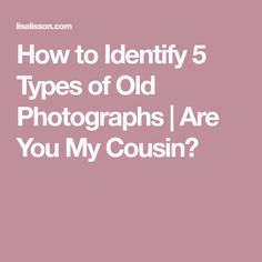 How to Identify 5 Types of Old Photographs | Are You My Cousin?