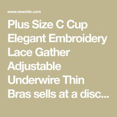 Plus Size C Cup Elegant Embroidery Lace Gather Adjustable Underwire Thin Bras sells at a discount price. Buy cheap bra on NewChic Mobile.