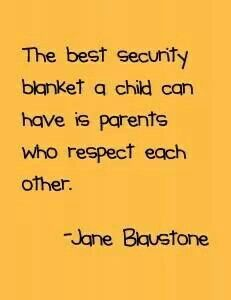 """The best security blanket a child can have is parents who respect each other"" words to live by parenting through and after divorce Great Quotes, Quotes To Live By, Me Quotes, Funny Quotes, Inspirational Quotes, Child Quotes, Cousin Quotes, Daughter Quotes, Father Daughter"