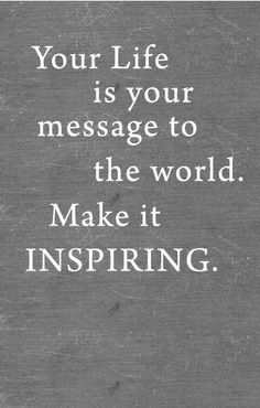 Your life is your message to the world. Make it inspiring! #BreakthroughCoaching