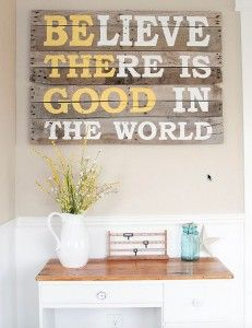 DIY Pallet Sign Tutorial | Believe There Is Good In The World Quote