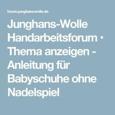 Junghans-Wolle Handarbeitsforum • Thema anzeigen - Anleitung für Babyschuhe ohne Nadelspiel