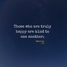 Those who are truly happy are kind to one another. #positivitynote #positivity #inspiration