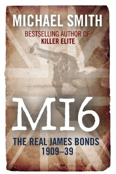 MI6: The Real James Bonds 1909-1939