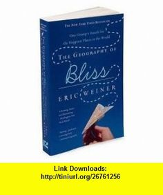 The Geography of Bliss Publisher Twelve; Reprint edition Eric Weiner ,   ,  , ASIN: B004P9PQ0Q , tutorials , pdf , ebook , torrent , downloads , rapidshare , filesonic , hotfile , megaupload , fileserve