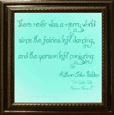 'There never was a merry world since the fairies left dancing, and the parson left conjuring.'  Author: John Selden,  '124 Table-Talk Parson Verse 2'