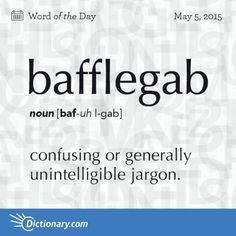 Bafflegab definition, confusing or generally unintelligible jargon; gobbledegook: an insurance policy written in bafflegab impenetrable to a lay person. Unusual Words, Weird Words, Rare Words, Unique Words, Powerful Words, Cool Words, Strange Words, Fancy Words, Words To Use