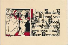 """""""I hope Santa will bring you  All the Good Things You have seen in Your Dreams"""" Vintage Christmas card  This card is part of the Dulah Evans Krehbiel Card Collection at the National Museum of Women in the Arts (NMWA) Betty Boyd Dettre Library and Research Center (LRC) http://nmwa.org/learn/library-archives Publication date: 1911"""