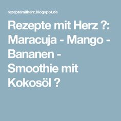 Rezepte mit Herz ♥: Maracuja - Mango - Bananen - Smoothie mit Kokosöl ♡