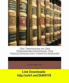 Das Tarifwesen in Der Personenbef�rderung Der Transozeanischen Dampfschiffahrt (German Edition) (9781148356747) Robert Schachner , ISBN-10: 1148356746  , ISBN-13: 978-1148356747 ,  , tutorials , pdf , ebook , torrent , downloads , rapidshare , filesonic , hotfile , megaupload , fileserve