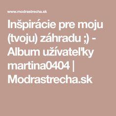 Inšpirácie pre moju (tvoju) záhradu ;) - Album užívateľky martina0404   Modrastrecha.sk