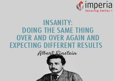 """INSANITY: """"Doing The Same Thing Over and Over Again and Expecting Different Result ."""" - Albert Einstein"""