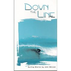 Down The Line: Surfing Stories by John McLean. A collection that emphasises the beauty, freedom, fun and energy of surfing and the laid back nature of the surfer's way of life. Full of ideas, descriptions and weird and wonderful characters to stimulate your desire to ride bigger and more perfect waves.
