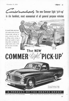 Commer Van Motor car advert 1953 - The New Commer Light Pick-up - List of the most beautiful classic cars Transport Images, Australian Cars, Car Posters, Car Advertising, Old Trucks, Pick Up, Motor Car, Touring, Vintage Cars