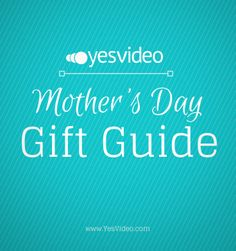 YesVideo Mothers Day Gift Guide
