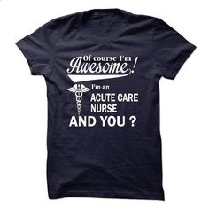 Of course i am awesome, I am an ACUTE CARE NURSE - #sweatshirt women #crochet sweater. ORDER HERE => https://www.sunfrog.com/LifeStyle/Of-course-i-am-awesome-I-am-an-ACUTE-CARE-NURSE.html?68278