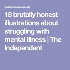 18 brutally honest illustrations about struggling with mental illness | The Independent