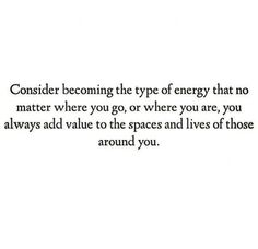 Don't just consider it...become that type of energy